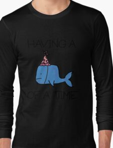Having a Whale of a Time Long Sleeve T-Shirt
