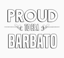 Proud to be a Barbato. Show your pride if your last name or surname is Barbato Kids Clothes