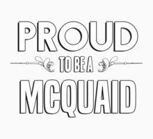 Proud to be a Mcquaid. Show your pride if your last name or surname is Mcquaid Kids Clothes