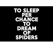 To sleep Perchance to dream of spiders Photographic Print
