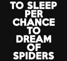 To sleep Perchance to dream of spiders by onebaretree