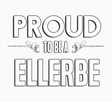 Proud to be a Ellerbe. Show your pride if your last name or surname is Ellerbe Kids Clothes