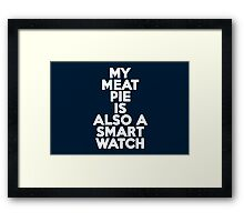 My meat pie is also a smartwatch Framed Print