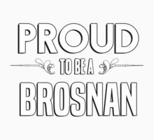 Proud to be a Brosnan. Show your pride if your last name or surname is Brosnan Kids Clothes