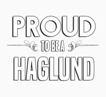 Proud to be a Haglund. Show your pride if your last name or surname is Haglund Kids Clothes