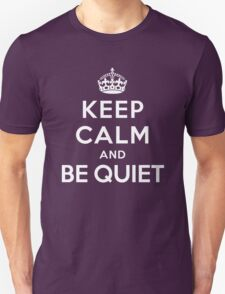 KEEP CALM AND BE QUIET T-Shirt