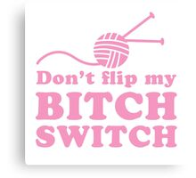 Don't Flip my Bitch switch with pink wool Canvas Print