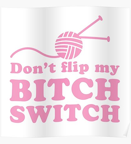 Don't Flip my Bitch switch with pink wool Poster