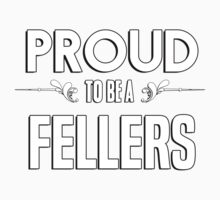 Proud to be a Fellers. Show your pride if your last name or surname is Fellers Kids Clothes