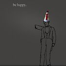 Be happy Handless by Mark Skay