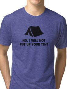 No, I Will Not Put Up Your Tent. Tri-blend T-Shirt