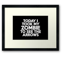Today I took my zombie to see the arrows Framed Print