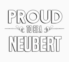 Proud to be a Neubert. Show your pride if your last name or surname is Neubert Kids Clothes