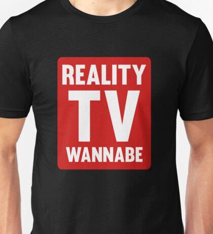 Reality TV Wannabe Unisex T-Shirt