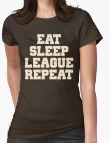 Eat Sleep League Repeat Shirt Womens Fitted T-Shirt
