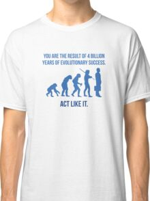 Act Like It Classic T-Shirt