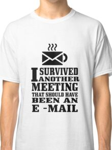 I survived another meeting geek funny nerd Classic T-Shirt