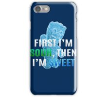 First I'm Sour, Then I'm Sweet iPhone Case/Skin