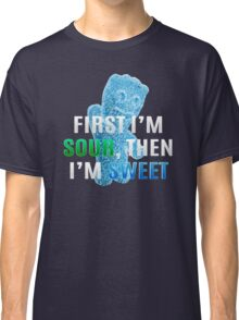 First I'm Sour, Then I'm Sweet Classic T-Shirt