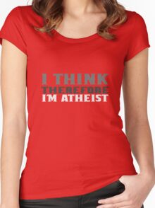 I think therefore im atheist geek funny nerd Women's Fitted Scoop T-Shirt