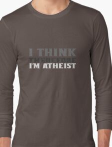 I think therefore im atheist geek funny nerd Long Sleeve T-Shirt