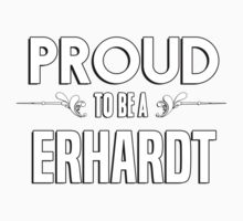 Proud to be a Erhardt. Show your pride if your last name or surname is Erhardt Kids Clothes