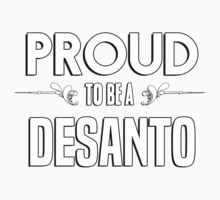 Proud to be a Desanto. Show your pride if your last name or surname is Desanto Kids Clothes