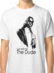 "Just Call Me ""The Dude"" Classic T-Shirt"