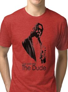 "Just Call Me ""The Dude"" Tri-blend T-Shirt"