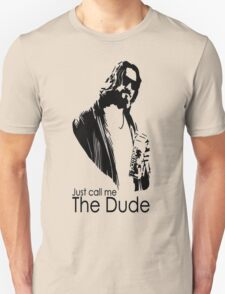"""Just Call Me """"The Dude"""" T-Shirt"""
