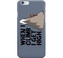 When i climb i get high. iPhone Case/Skin