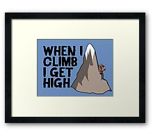 When i climb i get high. Framed Print