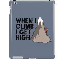 When i climb i get high. iPad Case/Skin