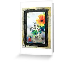 Look for the girl with the sun in her eyes Greeting Card