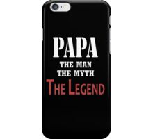 PAPA THE MAN,THE MYTH,THE LEGEND iPhone Case/Skin