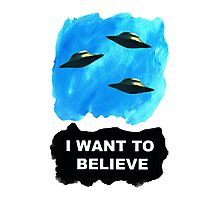 """I want to believe""   Photographic Print"
