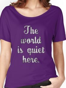 The World is Quiet Here Women's Relaxed Fit T-Shirt