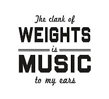 The clank of  weight is music to my ears - Tshirts & Hoodies Photographic Print