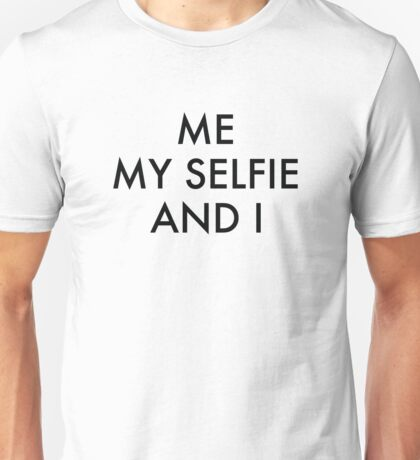 Me My Selfie And I Unisex T-Shirt