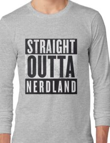Straight Outta Nerdland Long Sleeve T-Shirt