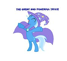 The Great and powerful Trixie Photographic Print