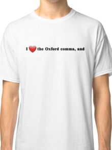 I Love the Oxford comma, and Classic T-Shirt