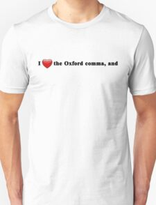 I Love the Oxford comma, and Unisex T-Shirt