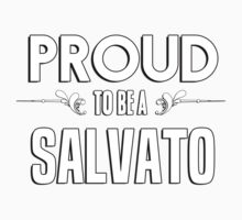 Proud to be a Salvato. Show your pride if your last name or surname is Salvato Kids Clothes