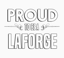 Proud to be a Laforge. Show your pride if your last name or surname is Laforge Kids Clothes
