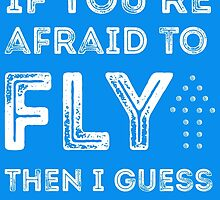if you're afraid to fly (blue) by youngkinderhook