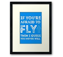 if you're afraid to fly (blue) Framed Print