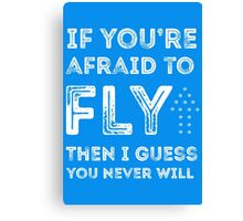 if you're afraid to fly (blue) Canvas Print