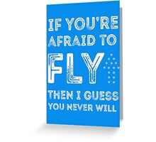 if you're afraid to fly (blue) Greeting Card