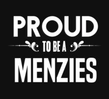 Proud to be a Menzies. Show your pride if your last name or surname is Menzies by mjones7778